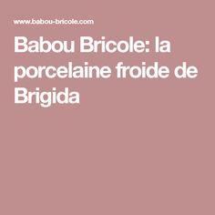 Babou Bricole: la porcelaine froide de Brigida