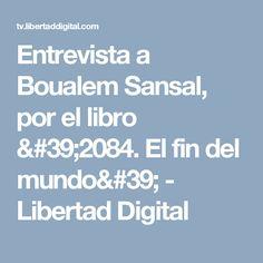 Entrevista a Boualem Sansal, por el libro '2084. El fin del mundo' - Libertad Digital