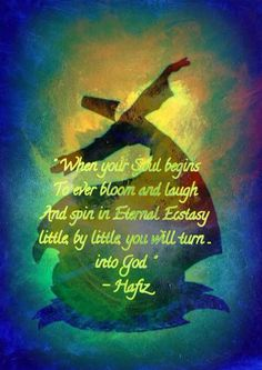 When your soul begins to ever bloom and laugh and spin in eternal ecstasy little by little you will turn- into God. Hafiz Source by Hafiz Quotes, Rumi Love Quotes, Spiritual Quotes, Spiritual Guidance, Inspirational Quotes, Qoutes, Motivational, Life Quotes, Kahlil Gibran