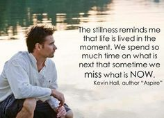 The stillness reminds me that life is lived in the moment.....