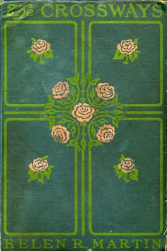 The Crossways by Helen Reimensynder Martin. New York : Century, 1910.