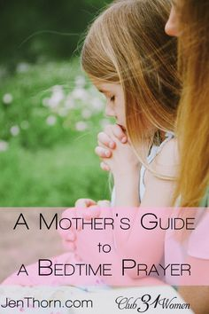 How should we pray over our children? How can we bring them before the throne of grace? Here's a very helpful guide using Psalm 28 in your bedtime prayers. A Mother's Guide to Bedtime for Your Child ~ Club31Women