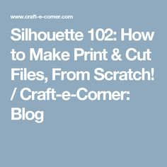 Silhouette 102: How to Make Print & Cut Files, From Scratch! / Craft-e-Corner: Blog