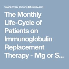 The Monthly Life-Cycle of Patients on Immunoglobulin Replacement Therapy - IVIg or SCIg -
