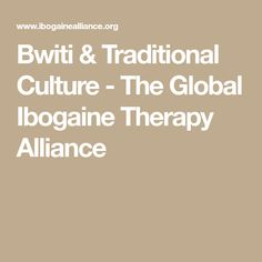 Bwiti & Traditional Culture - The Global Ibogaine Therapy Alliance