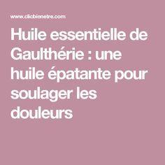 Huile essentielle de Gaulthérie : une huile épatante pour soulager les douleurs