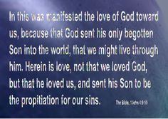 """✝✡Trust in the LORD with all thine Heart✡✝ """"In this was manifested the love of God toward us, because that God sent His only begotten Son into the world, that we might live through Him.Herein is l..."""