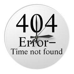404 Error - Time Not Found procrastinator clock