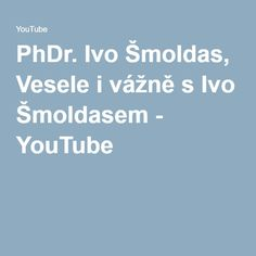 PhDr. Ivo Šmoldas, Vesele i vážně s Ivo Šmoldasem - YouTube Video Film, Celebrity, Songs, Videos, Music, Youtube, Musica, Musik, Celebrities