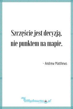 """Life motivation: """"Szczęście jest decyzją, nie puntem na mapie""""."""