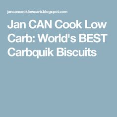 Jan CAN Cook Low Carb: World's BEST Carbquik Biscuits