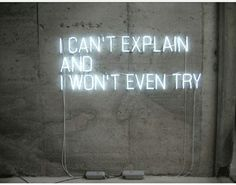 Indoor Neon-Lit Signs I can't explain and I won't even try The Words, Neon Words, Words Quotes, Love Quotes, Inspirational Quotes, Sayings, Quotes Quotes, J Cole Quotes, Motivational Quotes
