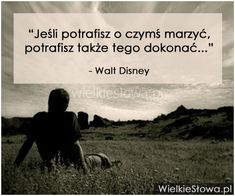 Jeśli potrafisz o czymś marzyć. Mind Power, My Brain, New Life, Self Improvement, Walt Disney, Life Is Good, Quotations, Mindfulness, Positivity