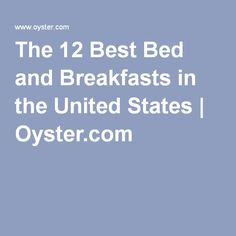 The 12 Best Bed and Breakfasts in the United States   Oyster.com