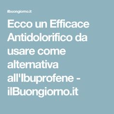 Ecco un Efficace Antidolorifico da usare come alternativa all'Ibuprofene - ilBuongiorno.it