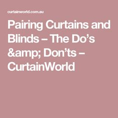 Pairing Curtains and Blinds – The Do's & Don'ts – CurtainWorld