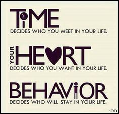 Time decides who you meet in your life...