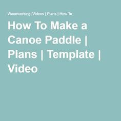 How To Make a Canoe Paddle | Plans | Template | Video