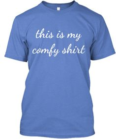 This is my comfy shirt...buy yours today