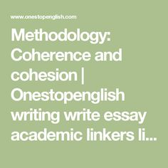 Methodology: Coherence and cohesion | Onestopenglish writing write essay academic linkers linking