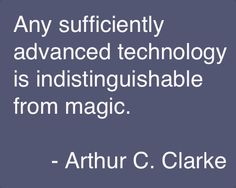 via Sir Arthur Charles Clarke, (16 December 1917 – 19 March 2008) .totally true..