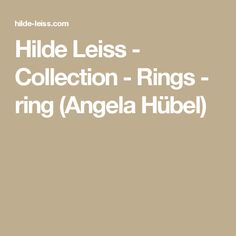 Hilde Leiss - Collection - Rings - ring (Angela Hübel)
