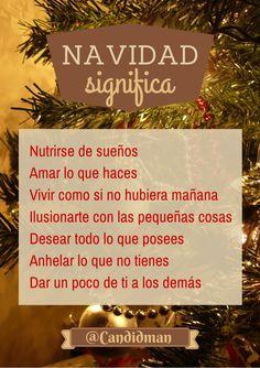 #Navidad significa Nutrirse de sueños Amar lo que haces Vivir como si no hubiera mañana Ilusionarte con las pequeñas cosas Desear todo lo que posees Anhelar lo que no tienes Dar un poco de ti a los demás #Citas #Frases @candidman