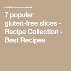 7 popular gluten-free slices - Recipe Collection - Best Recipes