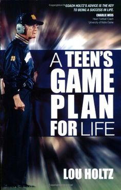 A Teen's Game Plan for Life by Lou Holtz. $8.85. Reading level: Ages 13 and up. Author: Lou Holtz. Publication: September 1, 2007. Publisher: Sorin Books; Revised edition (September 1, 2007). Save 26%!