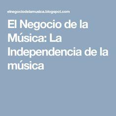 El Negocio de la Música: La Independencia de la música