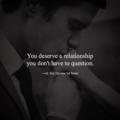 You deserve a relationship you don't have to question. r.h. Sin via (http://ift.tt/1UCBlA1)