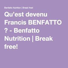 Qu'est devenu Francis BENFATTO ? - Benfatto Nutrition | Break free!