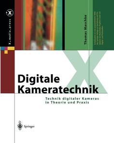 Digitale Kameratechnik: Technik digitaler Kameras in Theorie und Praxis (X.media.press) (German Edition)