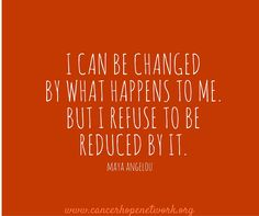 """""""I can be changed by what happens to me, but i refuse to be reduced by it."""" #strength #hope"""