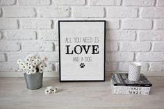 All you need is love...and a dog.  Cute printable artwork on Etsy!