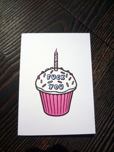 Fuck You Cupcake, greeting card by Guttersnipe. $3.99 guttersnipenc.com