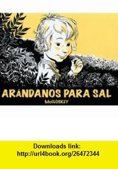 Arandanos para Sal/ Blueberries for Sal (Spanish Edition) (9788484703662) Robert McCloskey , ISBN-10: 8484703665  , ISBN-13: 978-8484703662 ,  , tutorials , pdf , ebook , torrent , downloads , rapidshare , filesonic , hotfile , megaupload , fileserve