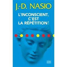 L'Inconscient, c'est la répétition ! Juan-David Nasio. Ed. Payot  15,50€  Le psychiatre et psychanaliste J.D Nasio décrypte ici l'un des mécanismes les plus importants de l'inconscient: la répétition. Vitale, elle nous permet d'apprendre, d'évoluer, de nous épanouir... Mais elle peut aussi être pathologique quand elle se révèle dans les dépendances par exemple (jeu, alcool, sexe...).