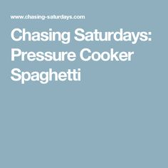 Chasing Saturdays: Pressure Cooker Spaghetti