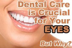 Why Taking Care of Your Teeth Is Crucial for Your Eyes