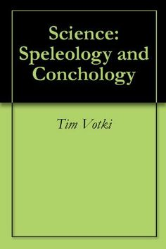 Science: Speleology and Conchology by Tim Votki. $3.00. 113 pages. This is a series of lectures on science, caving, and shells.                            Show more                               Show less
