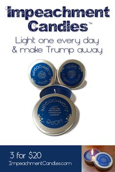 Fed up with fake news, false facts and financial folly from Trump? Light an Impeachment Candle every day and make 45 go away.  Buy a bundle of 3 candles and Take Action! Inspire hope in yourself, your anti-Trump family, friends, co-workers, protestors and a troubled world.   The 4 oz. travel tins make these blueberry-scented candles a powerful, shareable tool.  Made in the USA. Free shipping in the USA. Burn time: approximately 30 hours per candle.