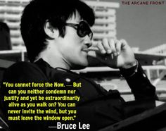 Bruce Lee - You can never invite the wind, but you must leave the window open.