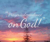 Prayer Is Dependence On God