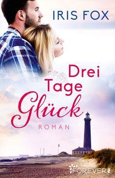 """""""Drei Tage Glück"""" von Iris Fox. Erschienen bei www.forever.ullstein.de"""