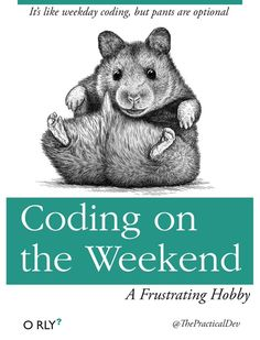 O RLY book \ It's like weekday coding, but pants are optional \ Coding on the Weekend \ A Frustrating Hobby \ ThePracticalDev Weekender, Linux, Computer Jokes, Computer Science, Python, Programming Humor, Tech Humor, Geek Humour, Funny Memes