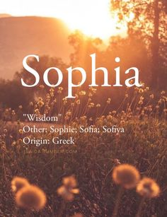 Baby girl name: Sophia; Sophie; Sofia; Sofiya. Meaning: Wisdom. Origin: Greek.