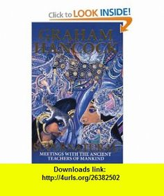 Supernatural Meetings with the Ancient Teachers of Mankind (9781932857405) Graham Hancock , ISBN-10: 1932857400  , ISBN-13: 978-1932857405 ,  , tutorials , pdf , ebook , torrent , downloads , rapidshare , filesonic , hotfile , megaupload , fileserve