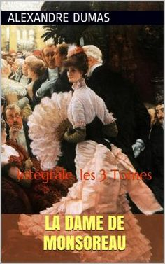 La Dame de Monsoreau est un roman historique de l'écrivain français Alexandre Dumas (1802 - 1870).