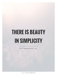 There is beauty in simplicity. Picture Quotes.